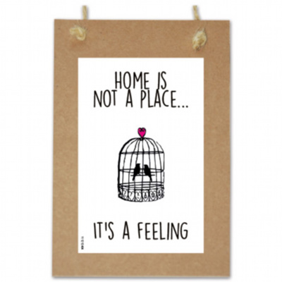 Home is not a place it's a feeling